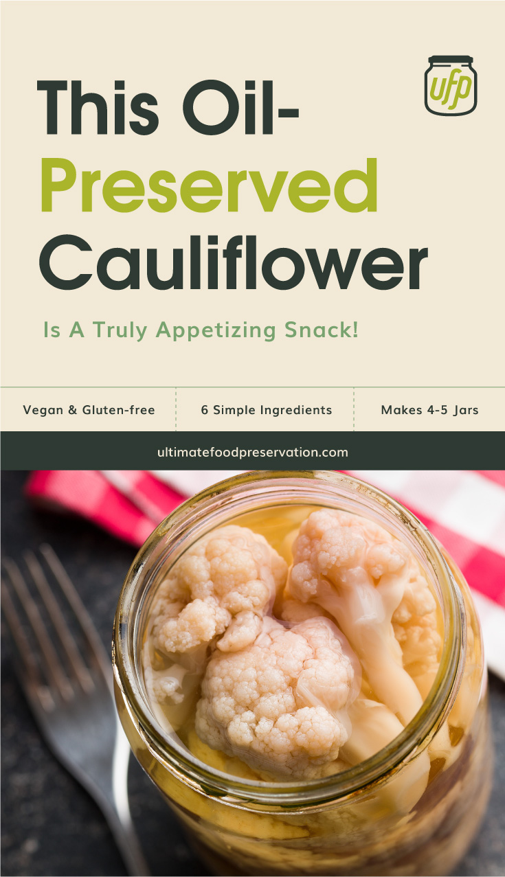 """Photo of text area that says """"This Oil-Preserved Cauliflower Is A Truly Appetizing Snack!, vegan & gluten-free, 6 simple ingredients, makes 4-5 jars, ultimatefoodpreservation.com"""" followed by a photo of oil preserved cauliflowers in a clear glass jar"""