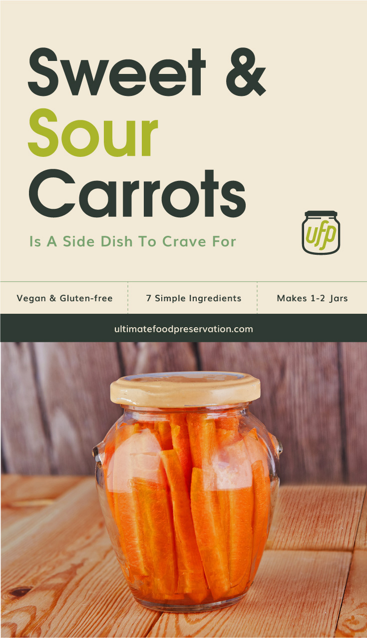 """Photo of text area that says """"Sweet and Sour Carrots Is A Side Dish To Crave For, vegan and gluten-free, 7 simple ingredients, makes 1-2 jars, ultimatefoodpreservation.com"""" followed by a photo of preserved carrot sticks in a clear glass jar"""