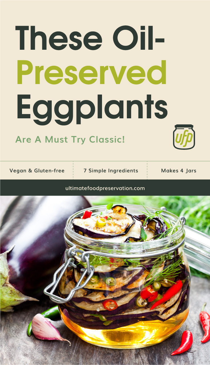 """Photo of text area that says """"These Oil-Preserved Eggplants Are A Mus Try Classic!, Vegan & Gluten-free, 7 simple ingredients, makes 4 jars, ultimatefoodpreservation.com"""" followed by a photo of oil-preserved eggplant in a clear glass jar"""