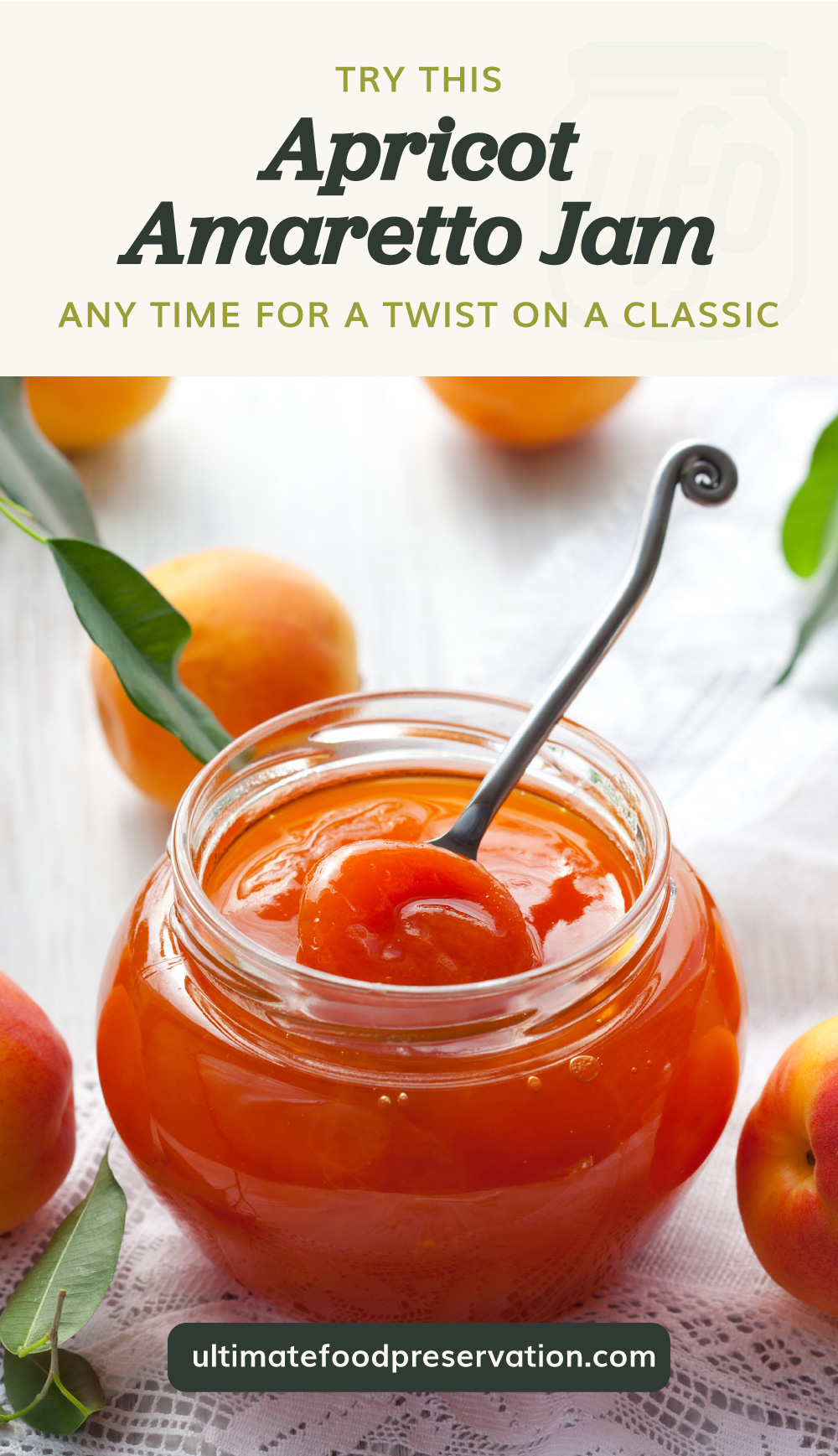 """Text area which says """"Try This Apricot Amaretto Jam Any Time For A Twist On A Classic"""" next to an apricot amaretto jam in a jar surrounded by apricots followed by another text area which says ultimatefoodpreservation.com"""