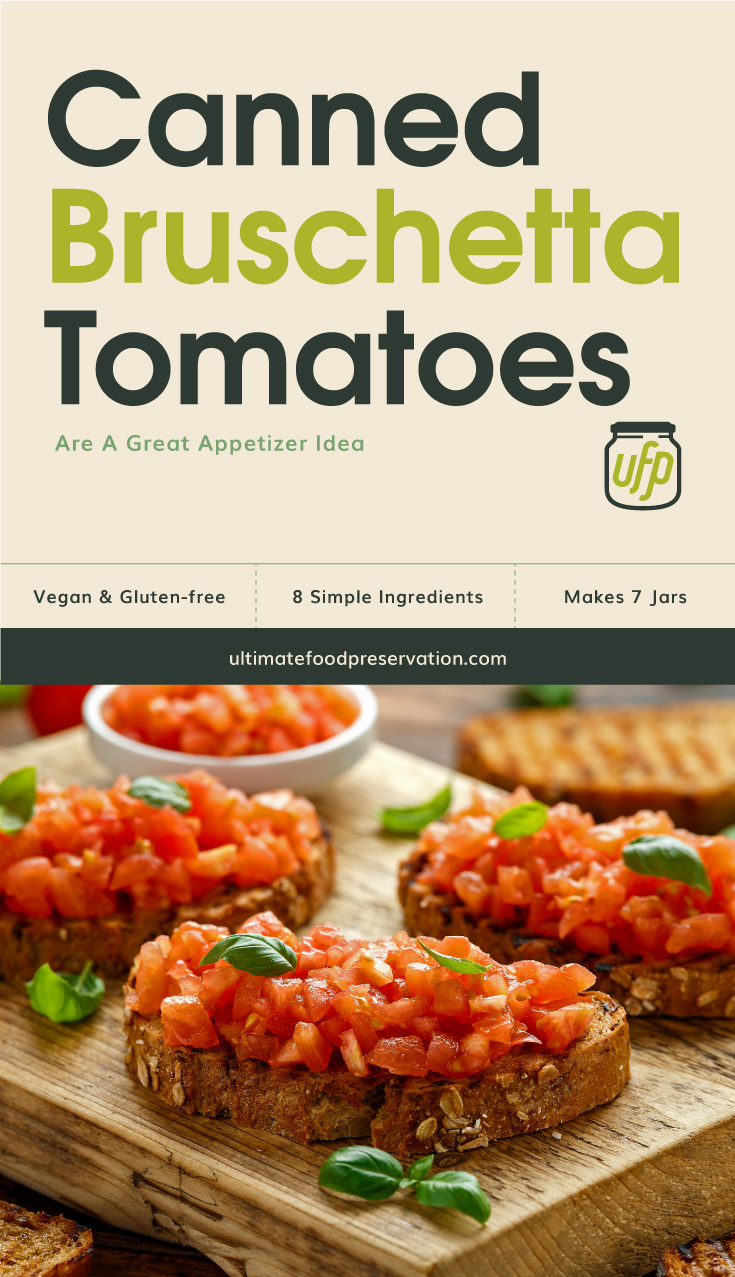 """Photo of text area that says """"Canned Bruschetta Tomatoes Are A Great Appetizer Idea,vegan and gluten-free, 8 simple ingredients, makes 7 jars, ultimatefoodpreservation.com"""" followed by a photo of several tomato bruschetta on a wooden board"""