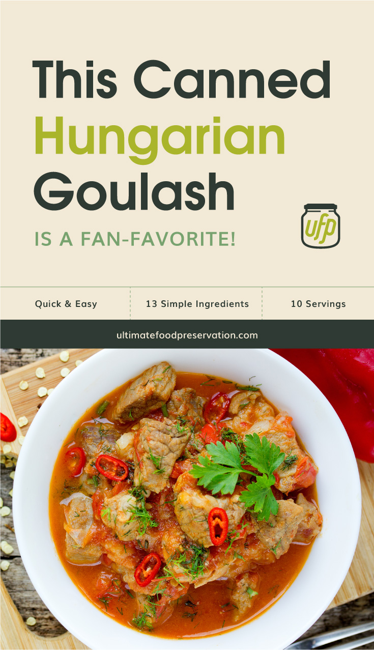 """Text area that says """"This Canned Hungarian Goulash Is A Fan-Favorite!, Quick & Easy, 13 Ingredients, 10 Servings, ultimatefoodpreservation.com"""" followed by meat goulash stew with red bell pepper and tomatoes gravy sauce"""