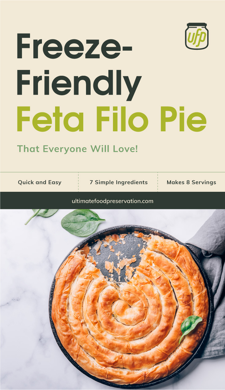 "Text area that says ""Freezer-Friendly Feta Filo Pie That Everyone Will Love!, Quick and Easy, 7 Ingredients, Makes 8 Servings, ultimatefoodpreservation.com"" followed by top view of a feta filo pie with a slice off"