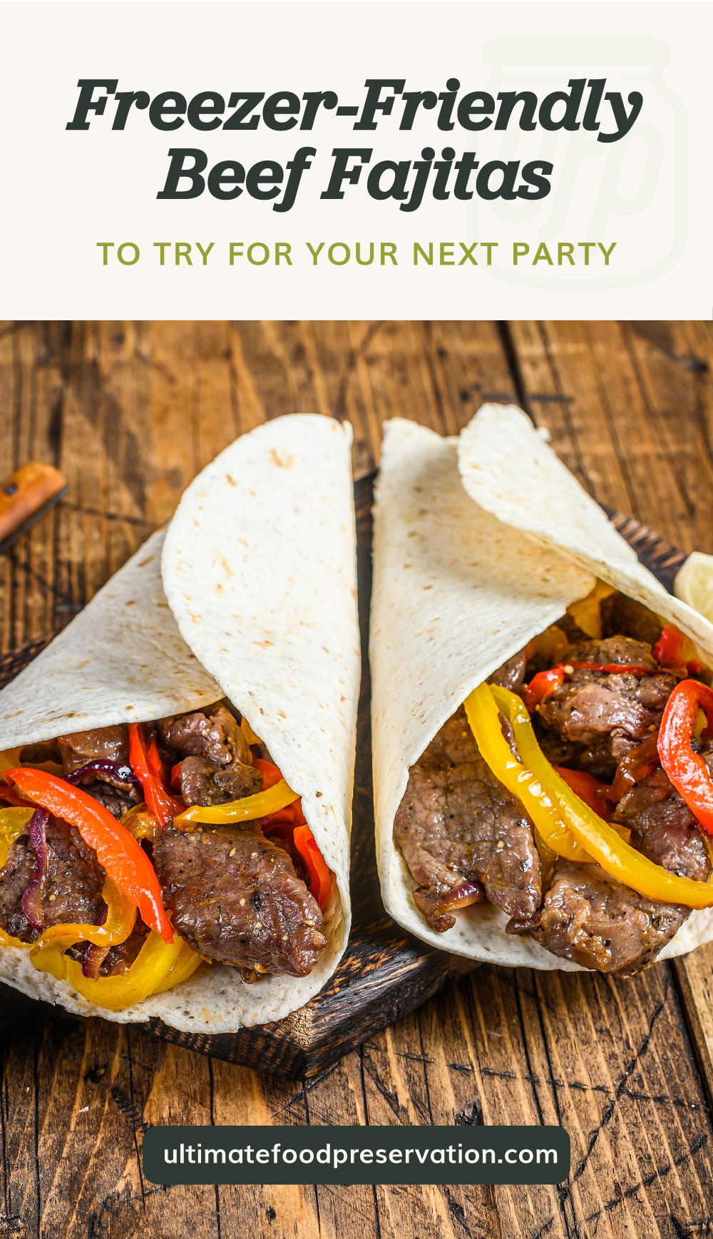 """Text area which says """"Freezer-Friendly Beef Fajitas To Try For Your Next Party"""" next to two beef fajitas on a wooden surface followed by another text area which says ultimatefoodpreservation.com"""