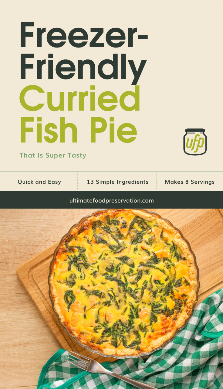 """Text area that says """"Freezer-Friendly Curried Fish Pie That Is Super Tasty, Quick and Easy, 13 Ingredients, Makes 8 Servings, ultimatefoodpreservation.com"""" followed by a top view of a curried fish pie in a baking dish placed on top of a chopping board"""