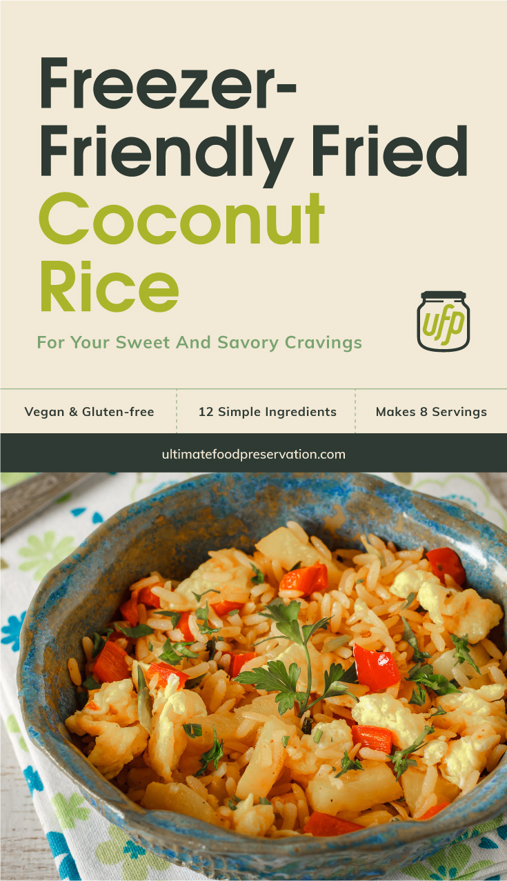 "Text area that says ""Freezer-Friendly Fried Coconut Rice For Your Sweet And Savory Cravings , Vegan & Gluten-free, 12 Ingredients, Makes 8 Servings, ultimatefoodpreservation.com"" followed by a bowl of coconut pineapple fried rice"