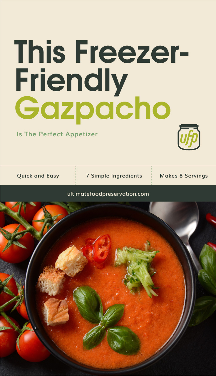 "Text area that says ""This Freezer-Friendly Gazpacho Is The Perfect Appetizer, Quick and Easy, 7 Ingredients, Makes 8 Servings, ultimatefoodpreservation.com"" followed by a top view of gazpacho in a bowl surrounded by tomatoes"