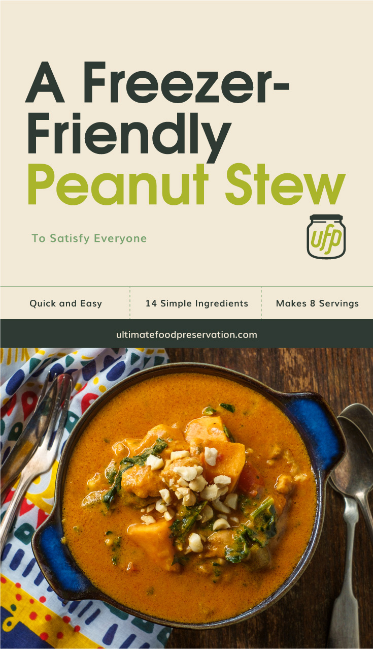 """Text area that says """"A Freezer-Friendly Peanut Stew To Satisfy Everyone, Quick and Easy, 14 Ingredients, Makes 8 Servings, ultimatefoodpreservation.com"""" followed by a top view of peanut stew in a bowl surrounded by utensils"""