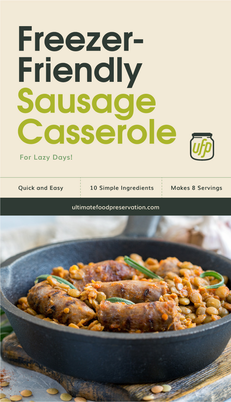 """Text area that says """"Freezer-Friendly Sausage Casserole For Lazy Days!, Quick and Easy, 10 Ingredients, Makes 8 Servings, ultimatefoodpreservation.com"""" followed by a sausage and lentil casserole in a pan"""