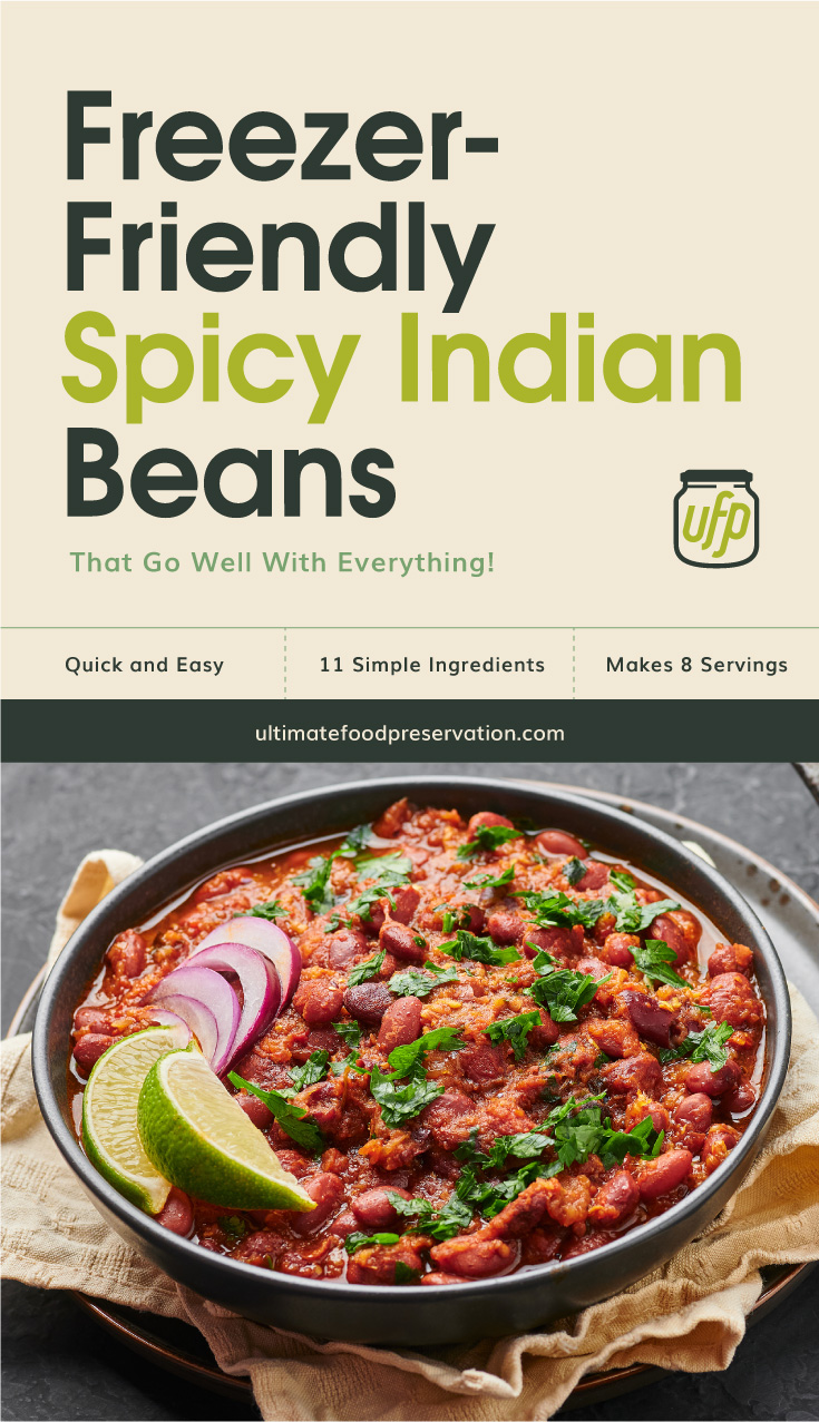 """Text area that says """"Freezer-Friendly Spicy Indian Beans That Go Well With Everything!, Quick and Easy, 11 Ingredients, Makes 8 Servings, ultimatefoodpreservation.com"""" followed by a bowl of spicy Indian beans dish"""