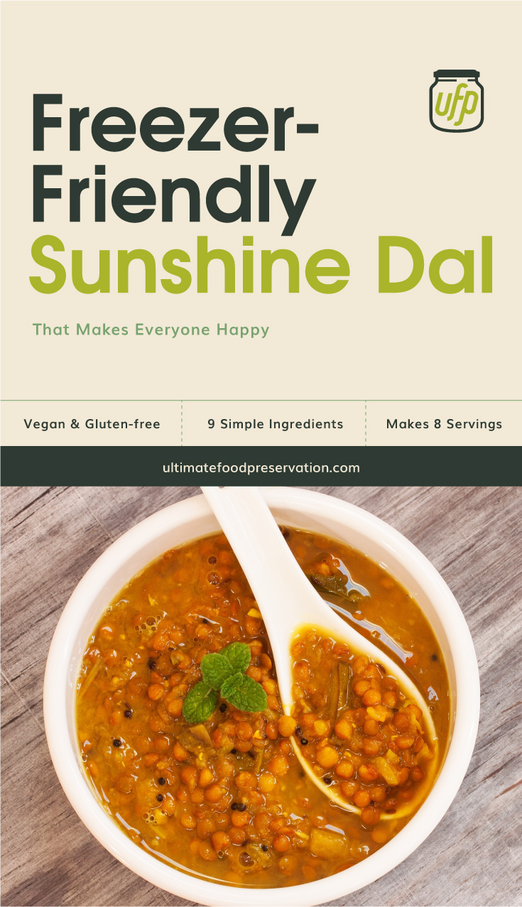 "Text area that says ""Freezer-Friendly Sunshine Dal That Makes Everyone Happy, Vegan & Gluten-free, 9 Ingredients, Makes 8 Servings, ultimatefoodpreservation.com"" followed by a top view of a bowl of ginger and turmeric dal with a spoon on a wooden surface"