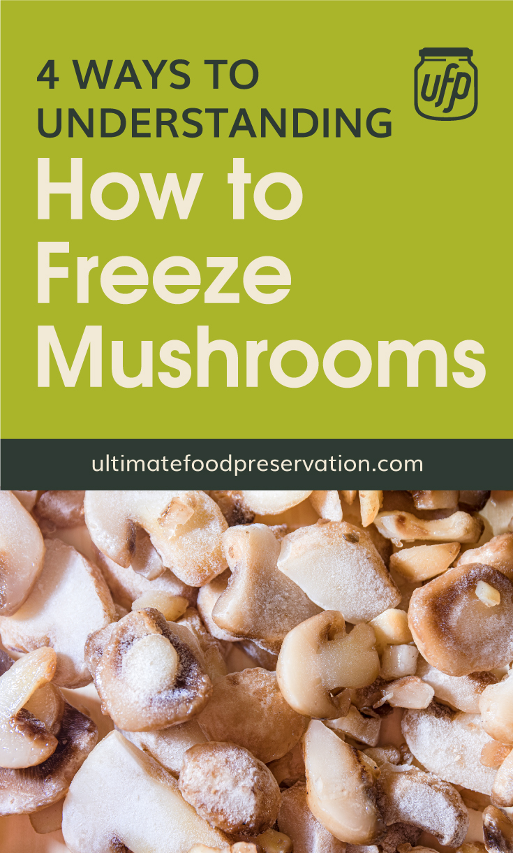 """Text area that says """"4 Ways to Understanding How to Freeze Mushrooms, ultimatefoodpreservation.com"""" followed by a photo of frozen mushrooms"""