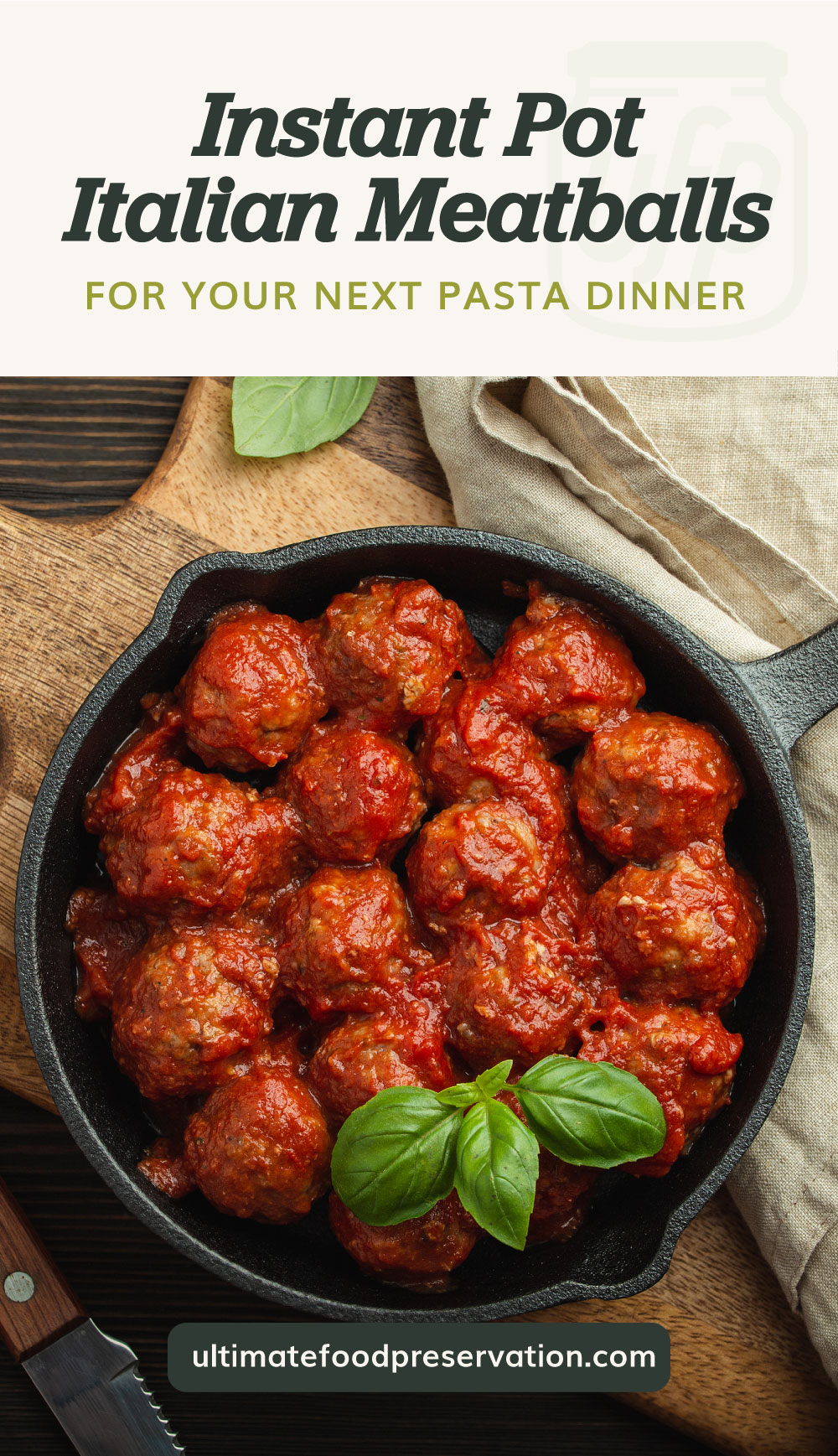 """Text area which says """"Instant Pot Italian Meatballs For Your Next Pasta Dinner """" next to a top view of italian meatballs in a pan followed by another text area which says ultimatefoodpreservation.com"""
