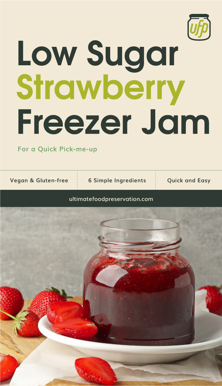 """Photo of text area that says """"Low Sugar Strawberry Freezer Jam For A Quick Pick-Me-Up, vegan & gluten-free, 6 simple ingredients, quick and easy, ultimatefoodpreservation.com"""" followed by a photo of strawberry jam in a clear glass jar"""