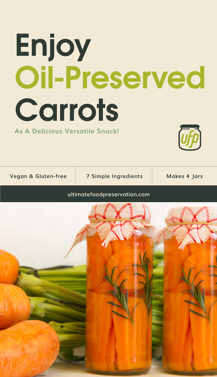 """Text area that says  """"Enjoy Oil-Preserved Carrots As A Delicious Versatile Snack!, Vegan & Gluten-free, 7 simple ingredients, makes 4 jars, ultimatefoodpreservation.com"""" followed by a photo of two jars of sliced carrots with fresh carrots on the side"""