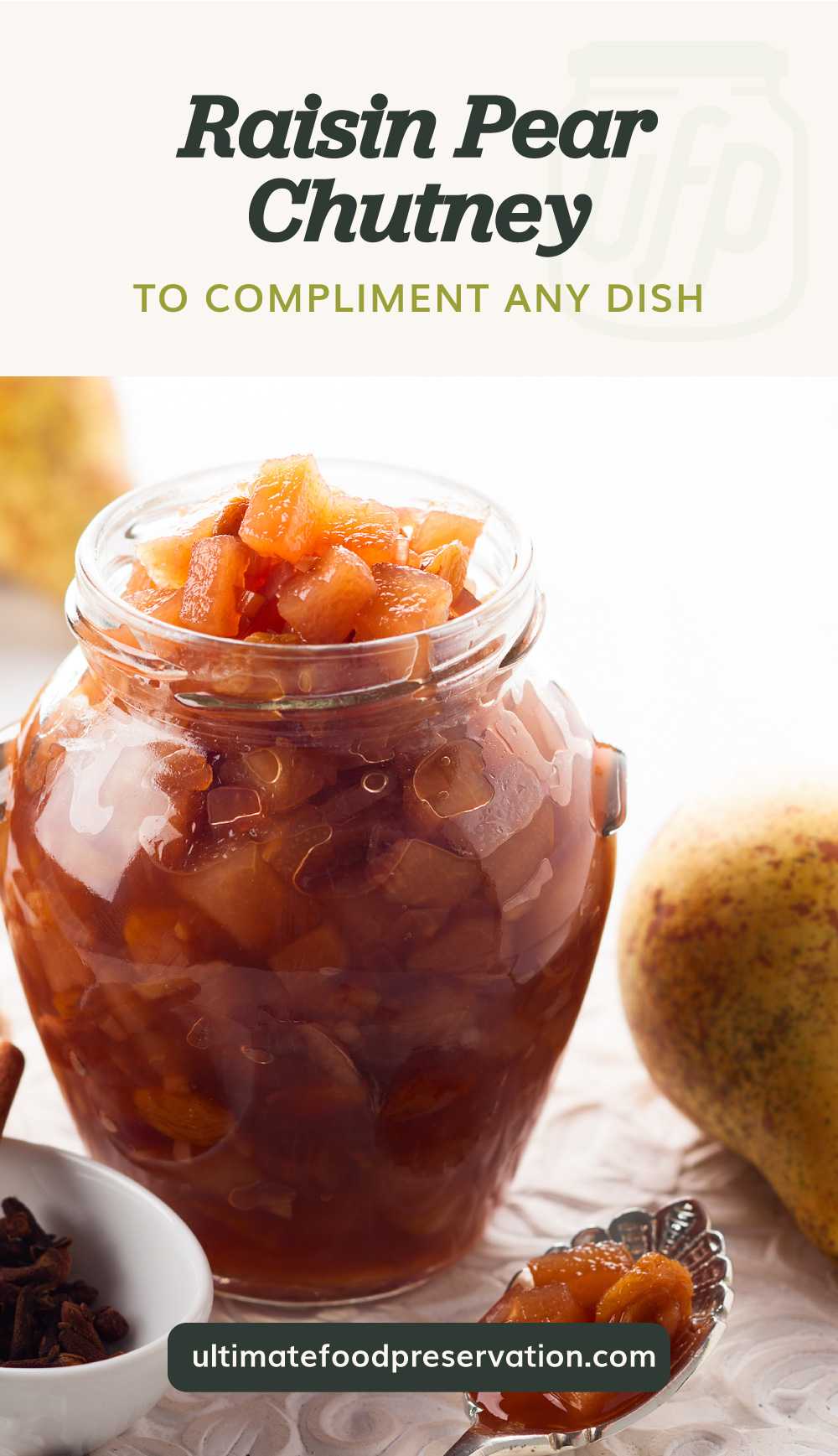 """Text area which says """"Raisin Pear Chutney To Compliment Any Dish"""" next to a jar of raisin pear chutney surrounded by pears followed by another text area which says ultimatefoodpreservation.com"""