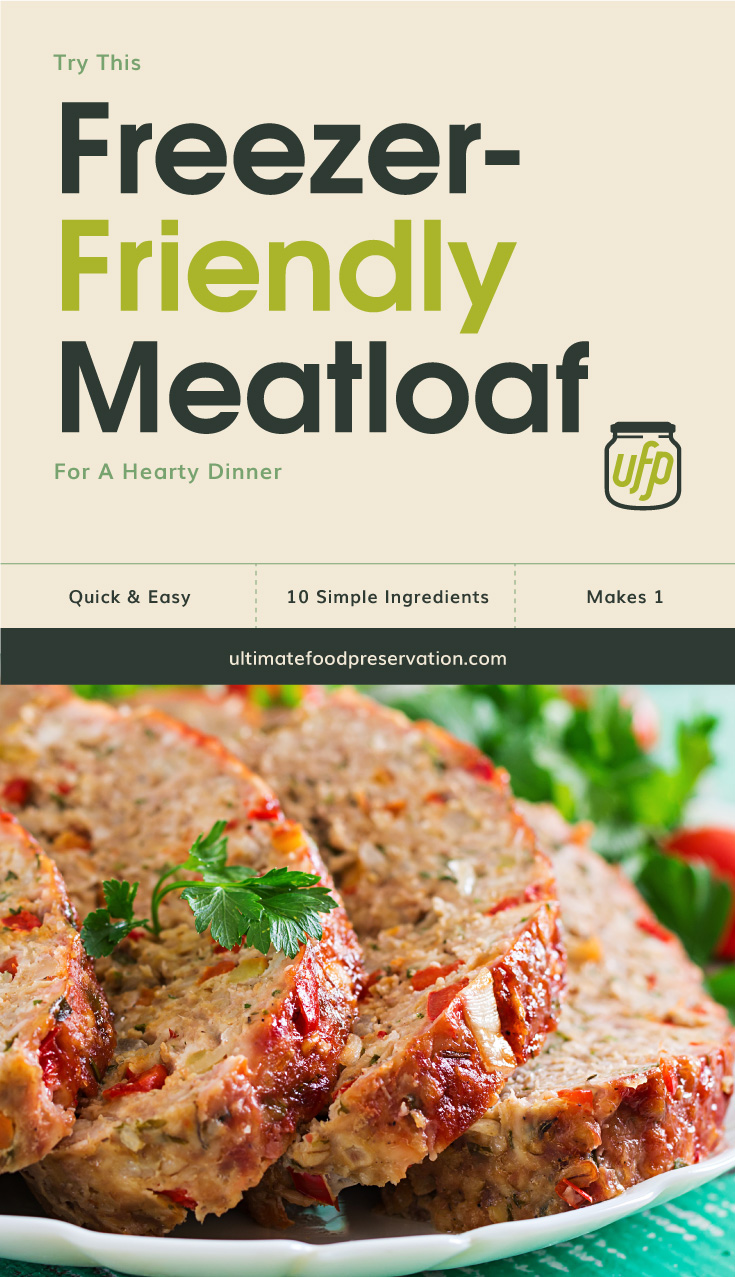 """Text area that says  """"Try This Freezer-Friendly Meatloaf For A Hearty Dinner, Quick & Easy, 10 simple ingredients, makes 1 , ultimatefoodpreservation.com"""" followed by a photo slices of meatloaf served on a plate"""