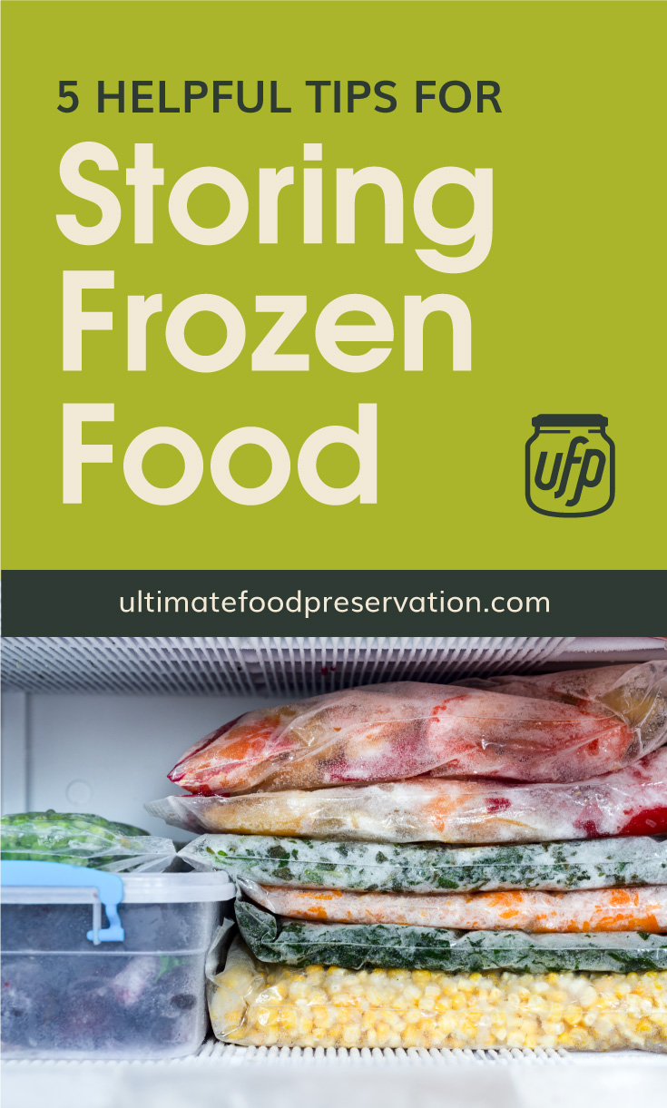 """Text area that says """"5 Helpful Tips for Storing Frozen Food at Home, ultimatefoodpreservation.com"""" followed by a photo of a stack of frozen foods on a plastic bag inside a freezer"""