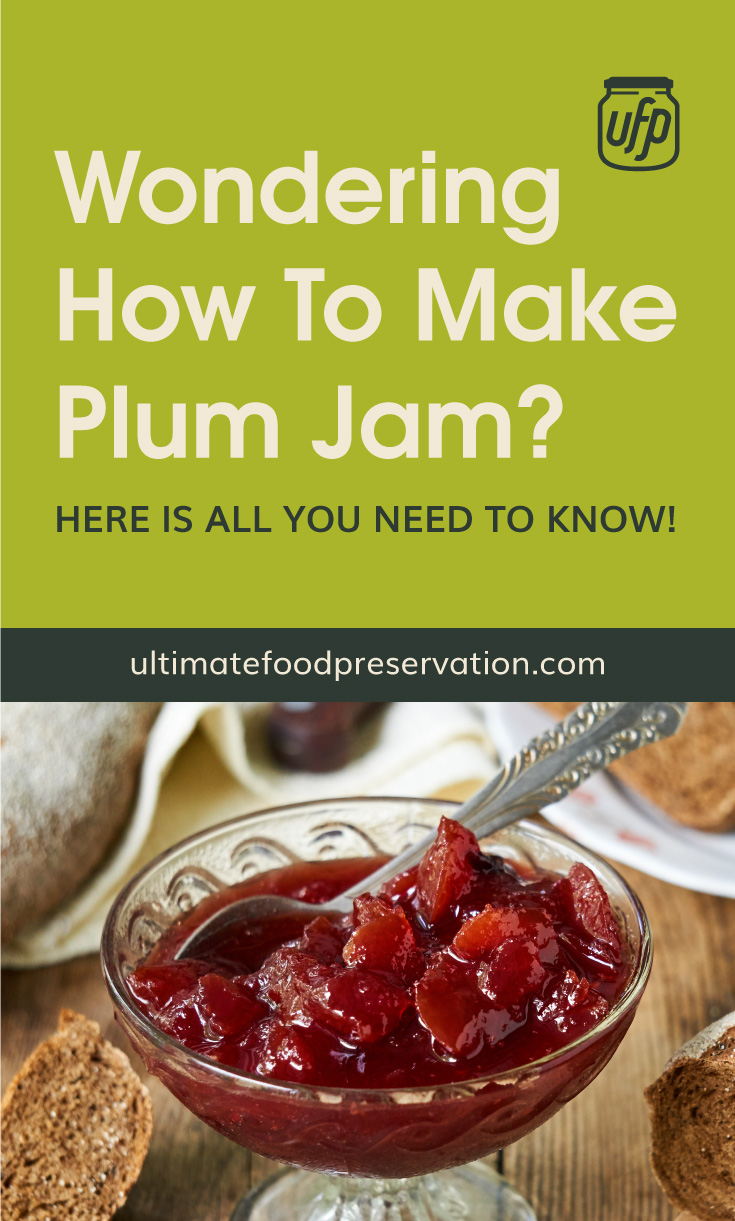 """Text area that says """"Wondering How To Make Plum Jam? Here Is All You Need To Know!, ultimatefoodpreservation.com"""" followed by a plum jam in a glass bowl on a wooden table"""