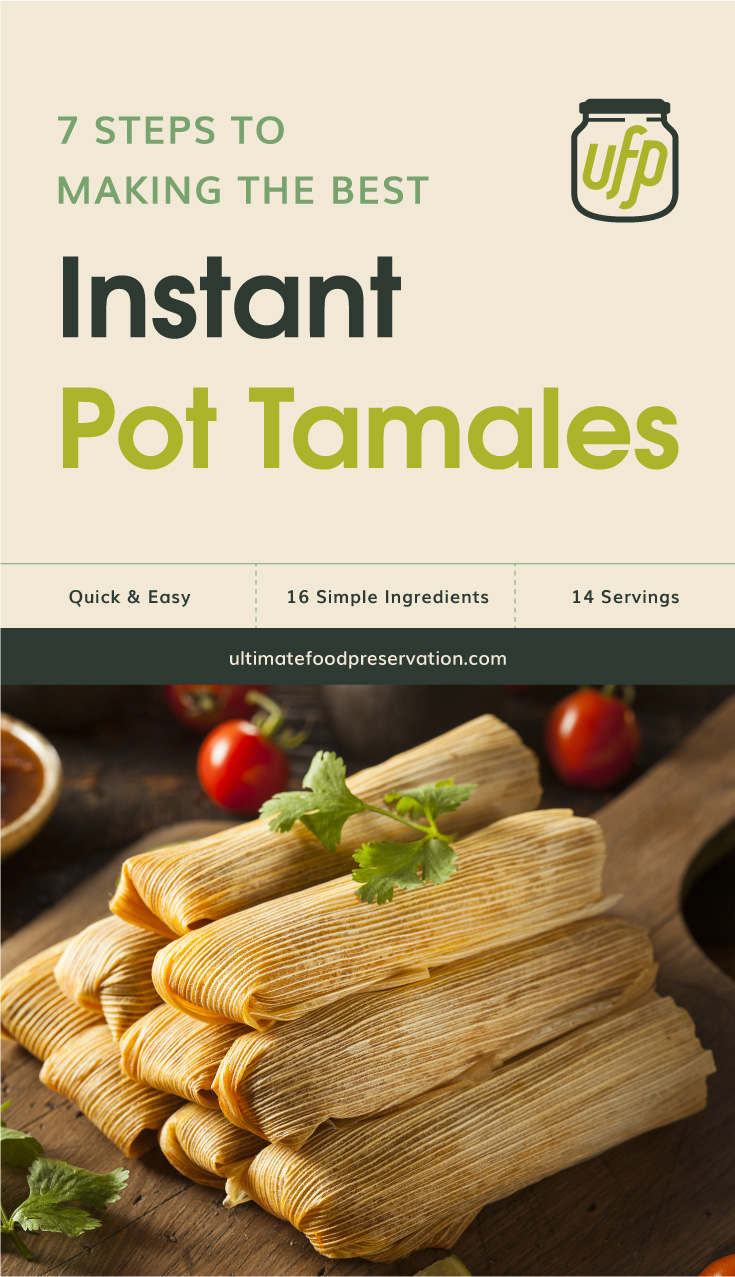 """Text area that says """"7 Steps To Making The Best Instant Pot Tamales, Quick & Easy, 16 Ingredients, 14 Servings, ultimatefoodpreservation.com"""" followed by homemade corn and pork tamales ready to eat"""