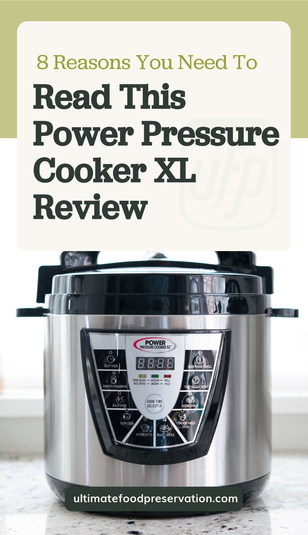 """Text area which says """"8 Reasons You Need to Read this Power Pressure Cooker XL Review"""" next to an image of a power pressure cooker XL followed by another text area which says ultimatefoodpreservation.com"""